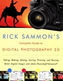 Rick Sammons Complete Guide to Digital Photography 2.0: Taking, Making, Editing, Storing, Printing, and Sharing Better Digital Images Featuring Adobe Photoshop® Elements®