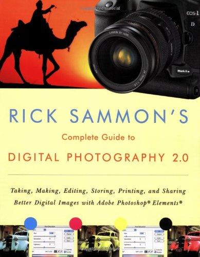 Rick Sammon's Complete Guide to Digital Photography 2.0: Taking, Making, Editing, Storing, Printing and Sharing Better Digital Images with Adobe