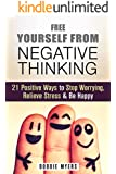 Free Yourself from Negative Thinking: 21 Positive Ways to Stop Worrying, Relieve Stress & Be Happy (Positive Thinking & Mindfulness) (English Edition)