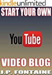 START YOUR OWN YOUTUBE VIDEO BLOG [yo...