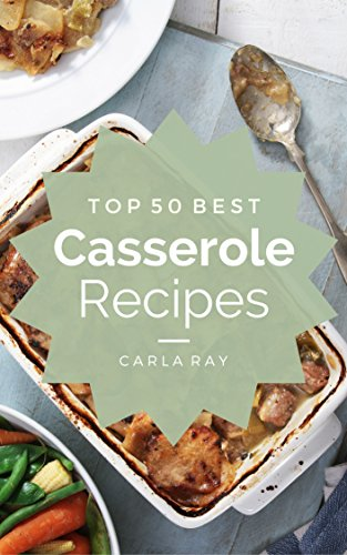 Casserole: Top 50 Best Casserole Recipes - The Quick, Easy, & Delicious Everyday Cookbook! (Breakfast Casserole Recipes compare prices)