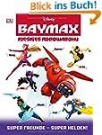 Disney BAYMAX - Riesiges Robowabohu:...