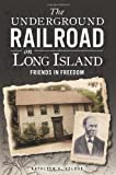The Underground Railroad on Long Island:: Friends in Freedom