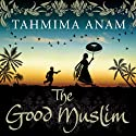 The Good Muslim (       UNABRIDGED) by Tahmima Anam Narrated by Tania Rodrigues