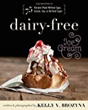 Kelly V Brozyna Dairy-Free Ice Cream: 75 Recipes Made Without Eggs, Gluten, Soy, or Refined Sugar
