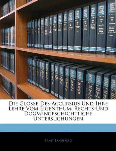 Die Glosse Des Accursius Und Ihre Lehre Vom Eigenthum: Rechts-Und Dogmengeschichtliche Untersuchungen
