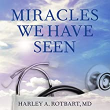Miracles We Have Seen: America's Leading Physicians Share Stories They Can't Forget Audiobook by Harley Rotbart Narrated by Angela Brazil, Stephen R. Thorne