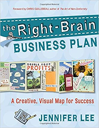 The Right-Brain Business Plan: A Creative, Visual Map for Success written by Jennifer Lee
