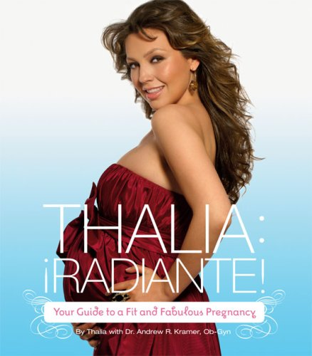 Thalia Radiante: The Ultimate Guide to a Fit and Fabulous Pregnancy, Thalia
