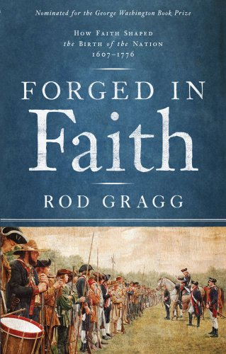Forged in Faith: How Faith Shaped the Birth of the Nation 1607-1776, Rod Gragg