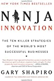 Ninja Innovation: The Ten Killer Strategies of the World's Most Successful Businesses