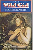 THE WILD GIRL (0413552306) by MICHELE ROBERTS
