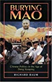 img - for By Richard Baum - Burying Mao: Chinese Politics in the Age of Deng Xiaoping: 1st (first) Edition book / textbook / text book