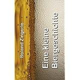 """Eine kleine Biergeschichtevon """"Roland Zingerle"""""""