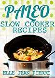 Paleo Slow Cooker: Delicious Crockpot Recipes For Busy Families. (Paleo Slow Cooker Series)