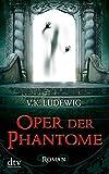 Oper der Phantome: Roman (dtv Unterhaltung)