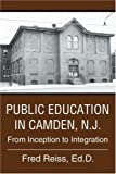 img - for Public Education in Camden, N.J.: From Inception to Integration by Reiss Ed.D., Fred (June 8, 2005) Paperback 0 book / textbook / text book