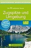 Wanderführer Zugspitze und Umgebung: Die 55 schönsten Wandertouren rund um die Zugspitze und Garmisch-Partenkirchen mit GPS-Daten zum Download