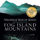Fog Island Mountains: A Novel (       UNABRIDGED) by Michelle Bailat-Jones Narrated by Jennifer Ikeda
