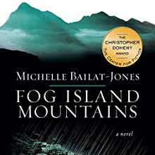 Fog Island Mountains: A Novel (       UNABRIDGED) by Michelle Bailat-Jones Narrated by Jennifer Ikeda