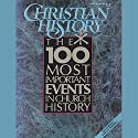 Christian History Issue #28: The 100 Most Important Events in Church History (       UNABRIDGED) by Hovel Audio Narrated by Nadia May