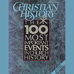 Christian History Issue #28: The 100 Most Important Events in Church History | [Hovel Audio]