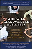 img - for Who Will Take Over the Business: Succession Planning for the Canadian Business Family book / textbook / text book