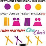 Pertinent Percussion Cha Chas & I Want to Be Happy