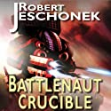 Battlenaut Crucible Audiobook by Robert T. Jeschonek Narrated by Randy Hames