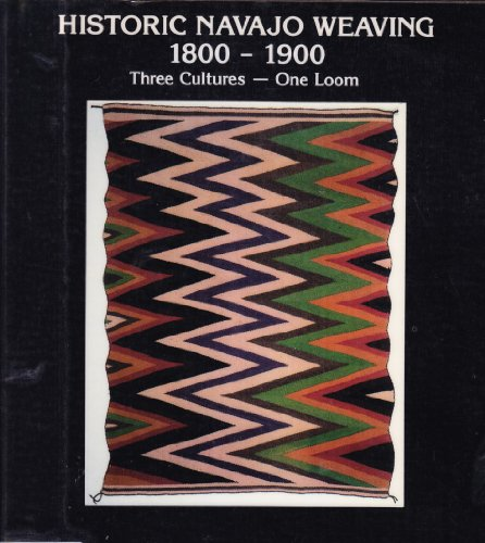 Historic Navajo Weaving 1800-1900: Three Cultures One Loom