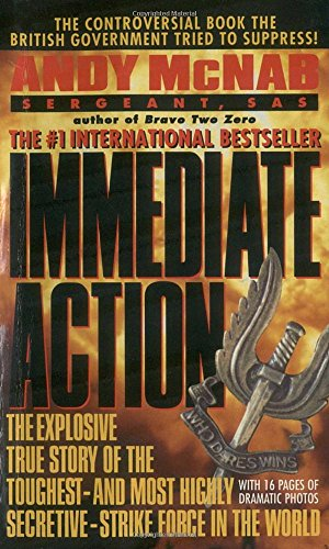 Immediate Action: The Explosive True Story of the Toughest--and Most Highly Secretive--Strike Forc e in the World