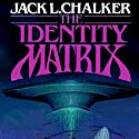 The Identity Matrix (       UNABRIDGED) by Jack L. Chalker Narrated by Kathy Garver