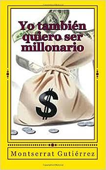 Yo Tambien Quiero Ser Millonario (Spanish Edition)