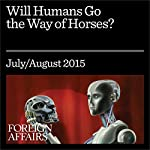 Will Humans Go the Way of Horses? | Erik Brynjolfsson,Andrew McAfee