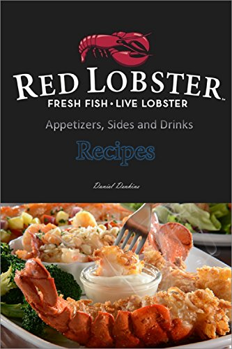 Red Lobster Recipes: Appetizers, Sides and Drinks by Daniel Denkins