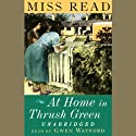 At Home in Thrush Green (       UNABRIDGED) by Miss Read Narrated by Gwen Watford