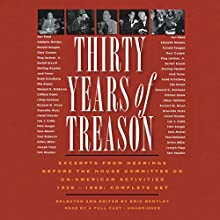 Thirty Years of Treason: Excerpts from Hearings before the House Committee on Un-American Activities 1938 - 1968: Complete Set (       UNABRIDGED) by Eric Bentley - editor Narrated by Nathan Dana Aldrich, Theodore Bikel, Claire Bloom, J. Paul Boehmer, Scott Brick, full cast