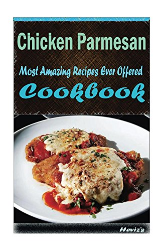 Chicken Parmesan: Most Amazing Recipes Ever Offered by Heviz's