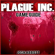 Plague Inc Game Guide (       UNABRIDGED) by Josh Abbott Narrated by Kristi Corbett