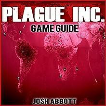 Plague Inc Game Guide (       UNABRIDGED) by Josh Abbott Narrated by Kristi Corbett