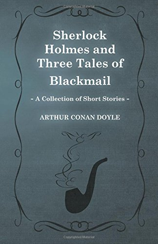 Sherlock Holmes and Three Tales of Blackmail (A Collection of Short Stories)