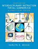 img - for By Karlyn E. Wood Interdisciplinary Instruction for All Learners K-8: A Practical Guide (4th Edition) book / textbook / text book