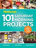 101 Saturday Morning Projects: Organize - Decorate - RejuvenateNo Project over 4 hours!