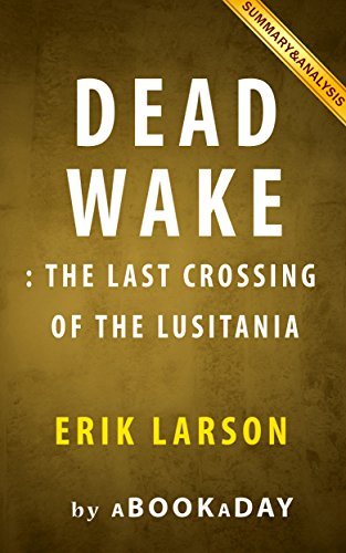 Dead Wake: : The Last Crossing of the Lusitania by Erik