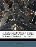 Les Six Voyages De Mr Jean-baptiste Tavernier Ecuyer, Baron Daubonne, En Turquie, En Perse Et Aux Indes... (French Edition)