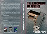 "THE EXECUTION OF JUSTICE (""The Mike Walsh Detective Novels"".)"
