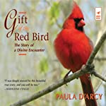 Gift of the Red Bird: The Story of a Divine Encounter | Paula D'Arcy
