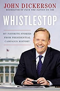 Book Cover: Whistlestop: Reporting the Stories that Make Campaign History