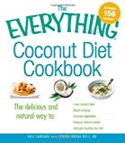 The Everything Coconut Diet Cookbook: The delicious and natural way to, lose weight fast, boost energy, improve digestion, reduce inflammation and get healthy for life (Everything (Cooking)) [Paperback]