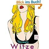 Versaute Witze - Die 888 besten Sexwitze aller Zeiten: Zum Lachen, Flirten, Anmachen und Heißwerden [Illustrierte...